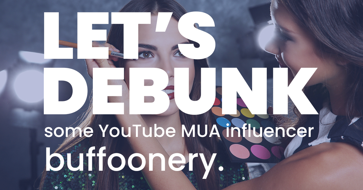 Debunking Some YouTube MUA Influencer Buffoonery